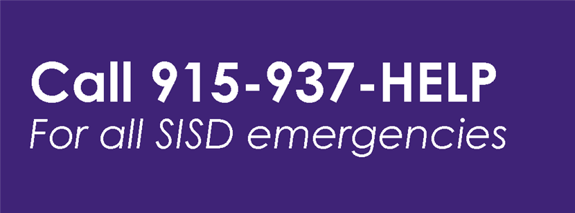 Call 915-937-HELP for ALL SISD Emergencies